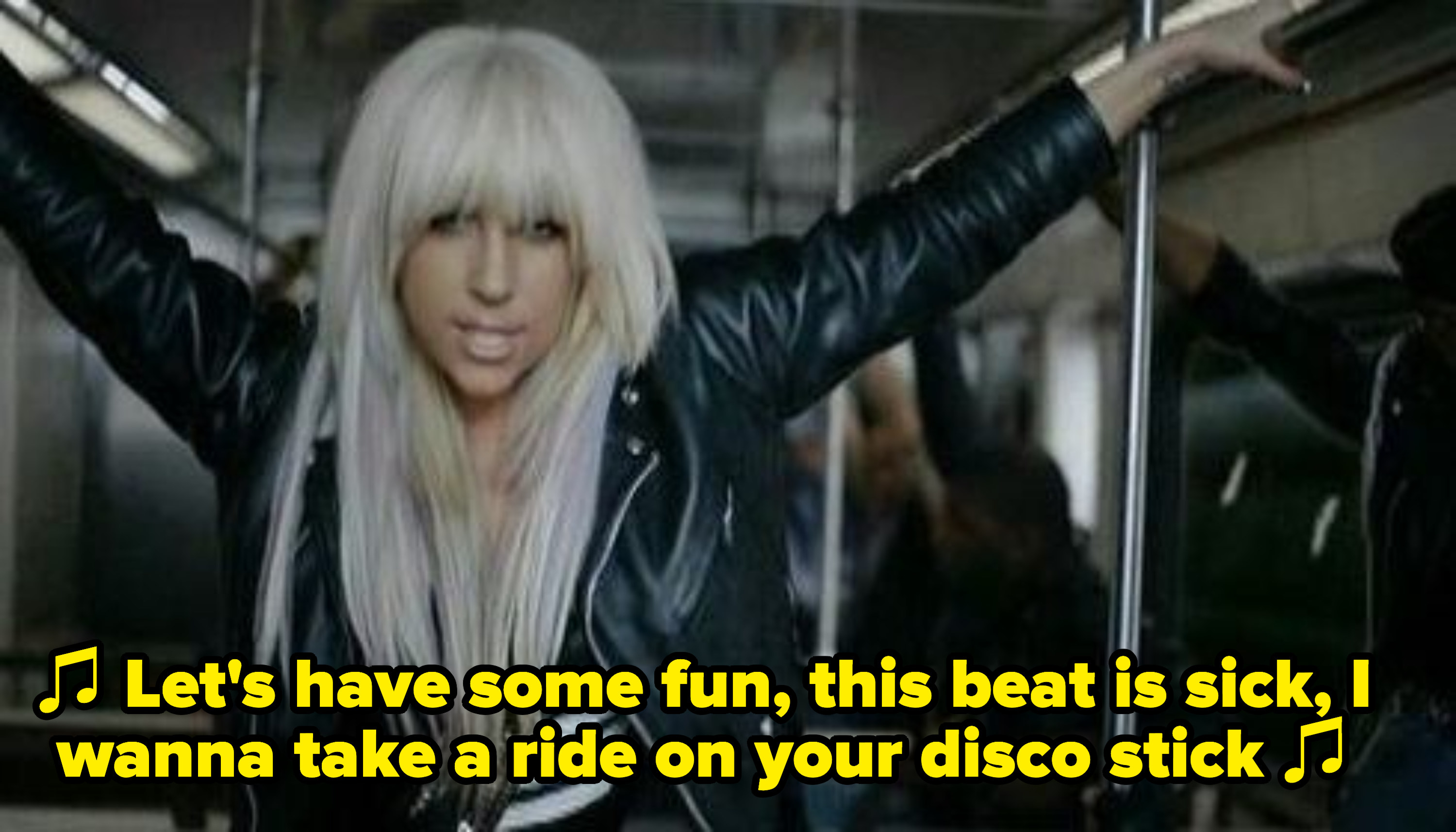 "Lady Gaga singing: ""Let's have some fun, this beat is sick, I wanna take a ride on your disco stick"""