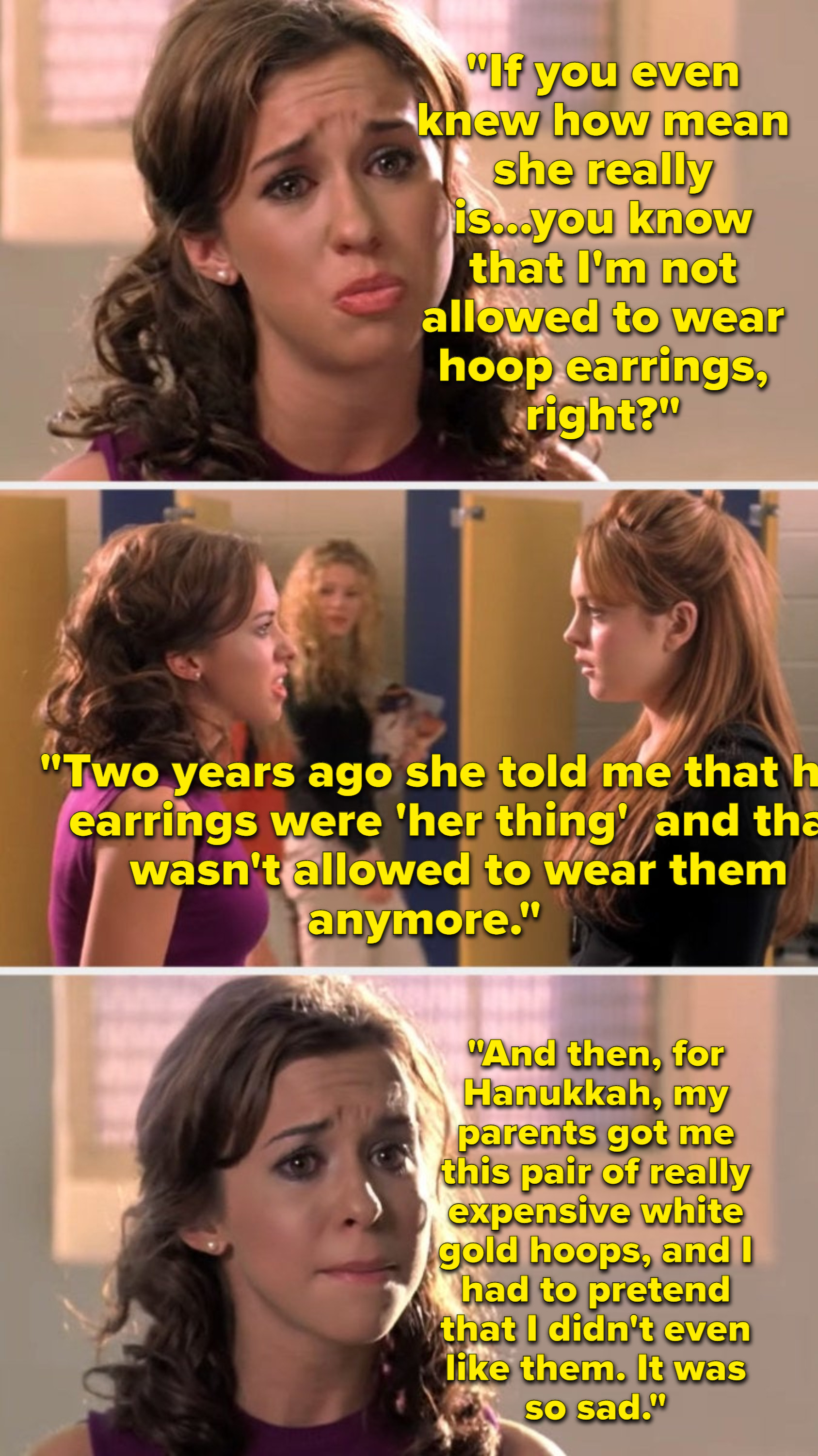 Gretchen describing how Regina told her she wasn't allowed to wear hoop earrings anymore, and she had to pretend to not like a pair her parents got her as a gift