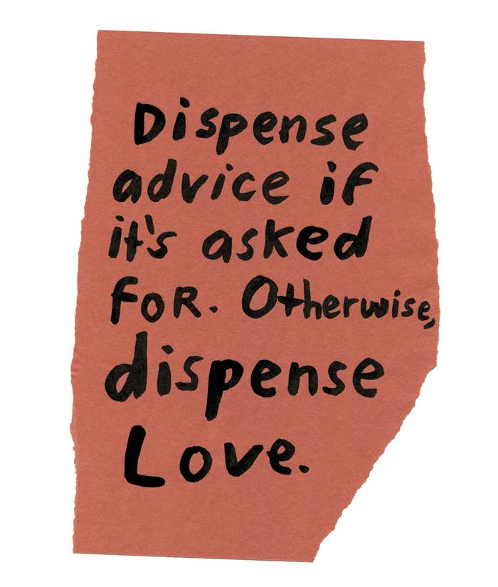 """Handwritten text on torn piece of colored paper: """"Dispense advice if it's asked for. Otherwise, dispense love."""""""