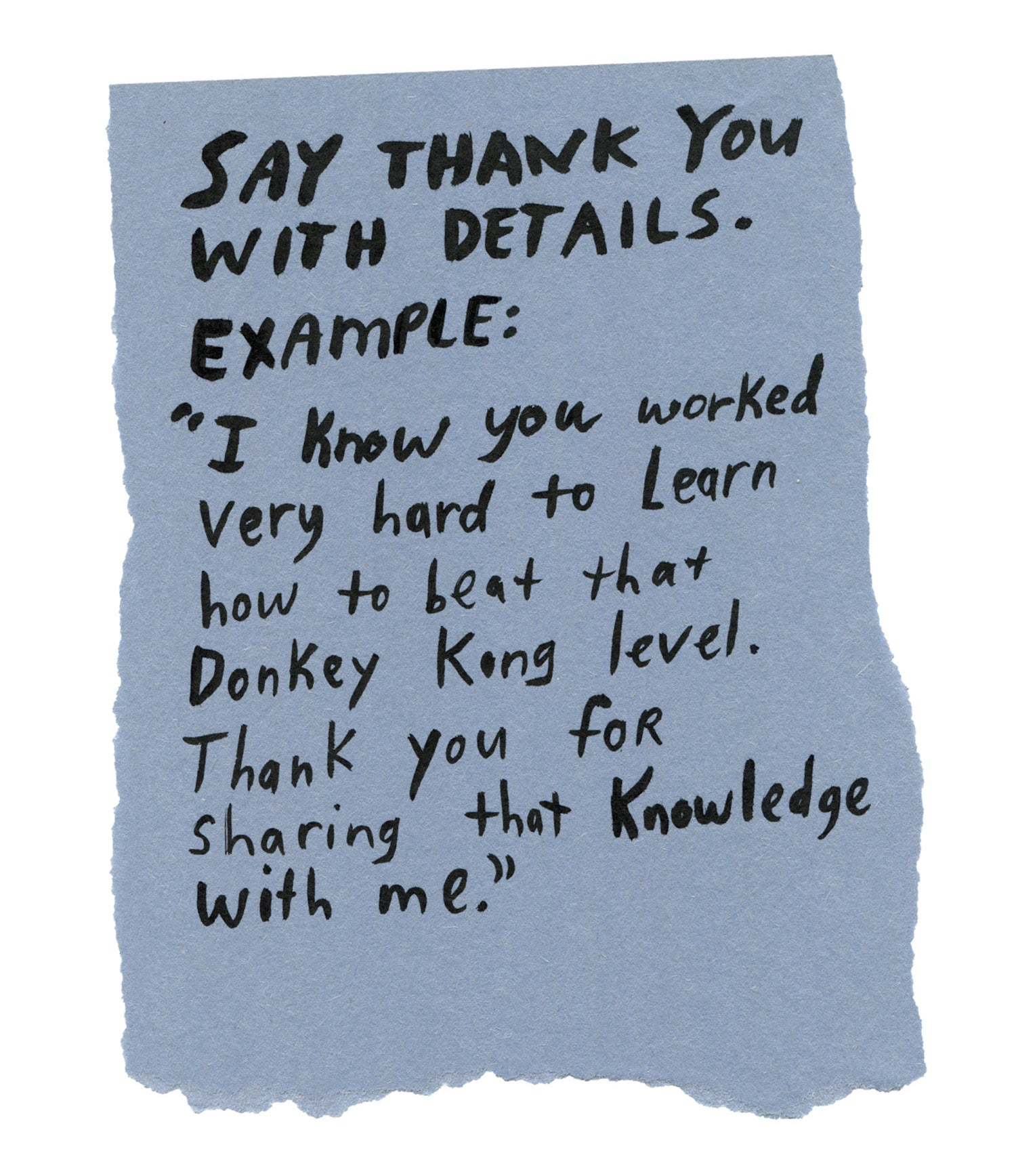 """Handwritten text on torn piece of colored paper: """"Say thank you with details. Example: I know you worked very hard to learn how to beat that Donkey Kong level. Thank you for sharing that knowledge with me."""""""