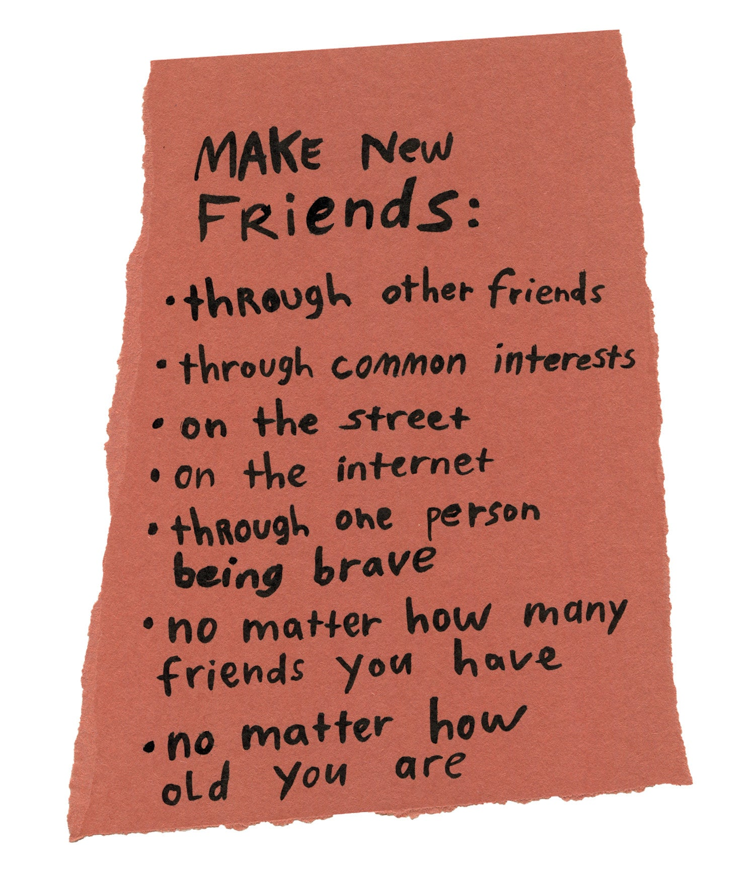 """Handwritten list on torn piece of paper: """"Make new friends: through other friends; through common interests; on the street; on the internet; through one person being brave; no matter how many friends you have; no matter how old you are."""""""