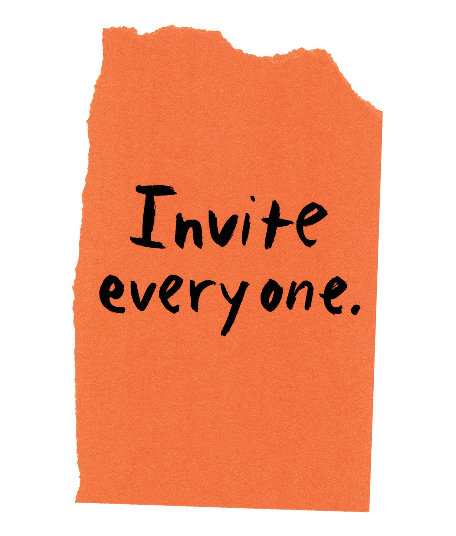 """Handwritten text on torn piece of colored paper: """"Invite everyone."""""""