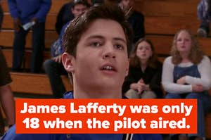 """Nathan captioned """"James Lafferty was only 18 when the pilot aired"""""""