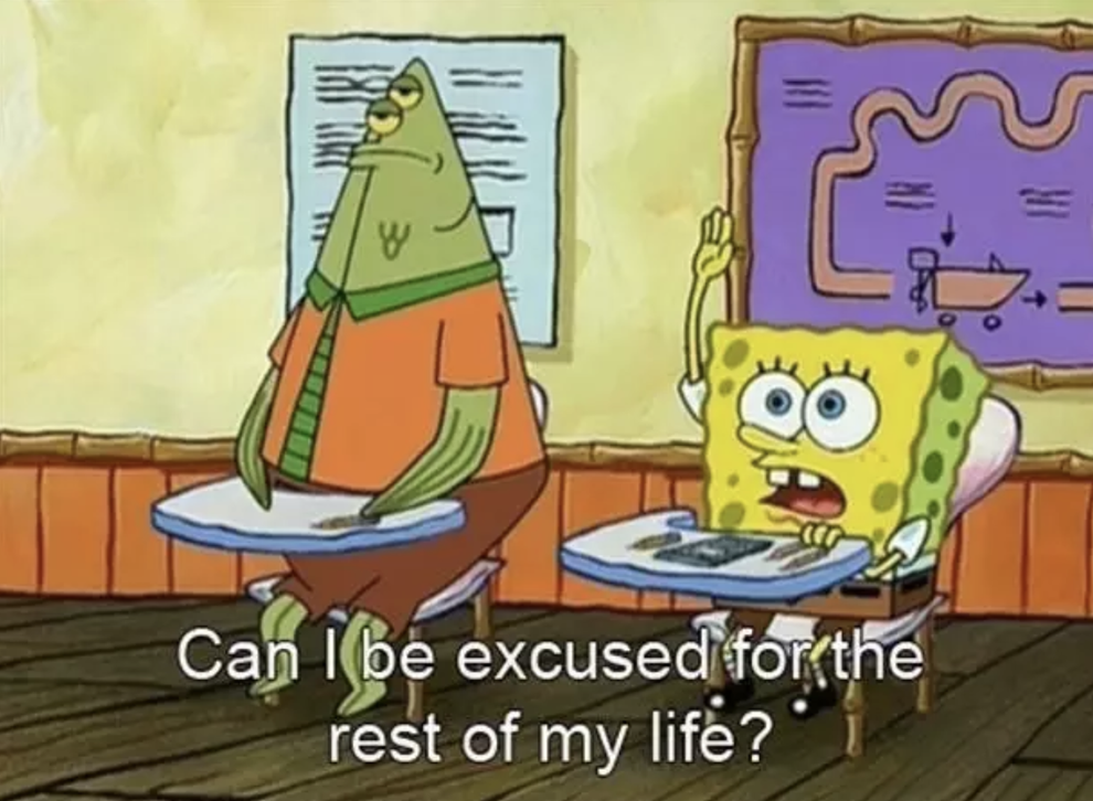 """SpongeBob: """"Can I be excused for the rest of my life?"""""""