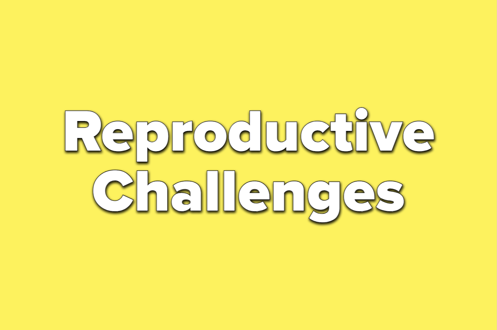 Text reads reproductive challenges