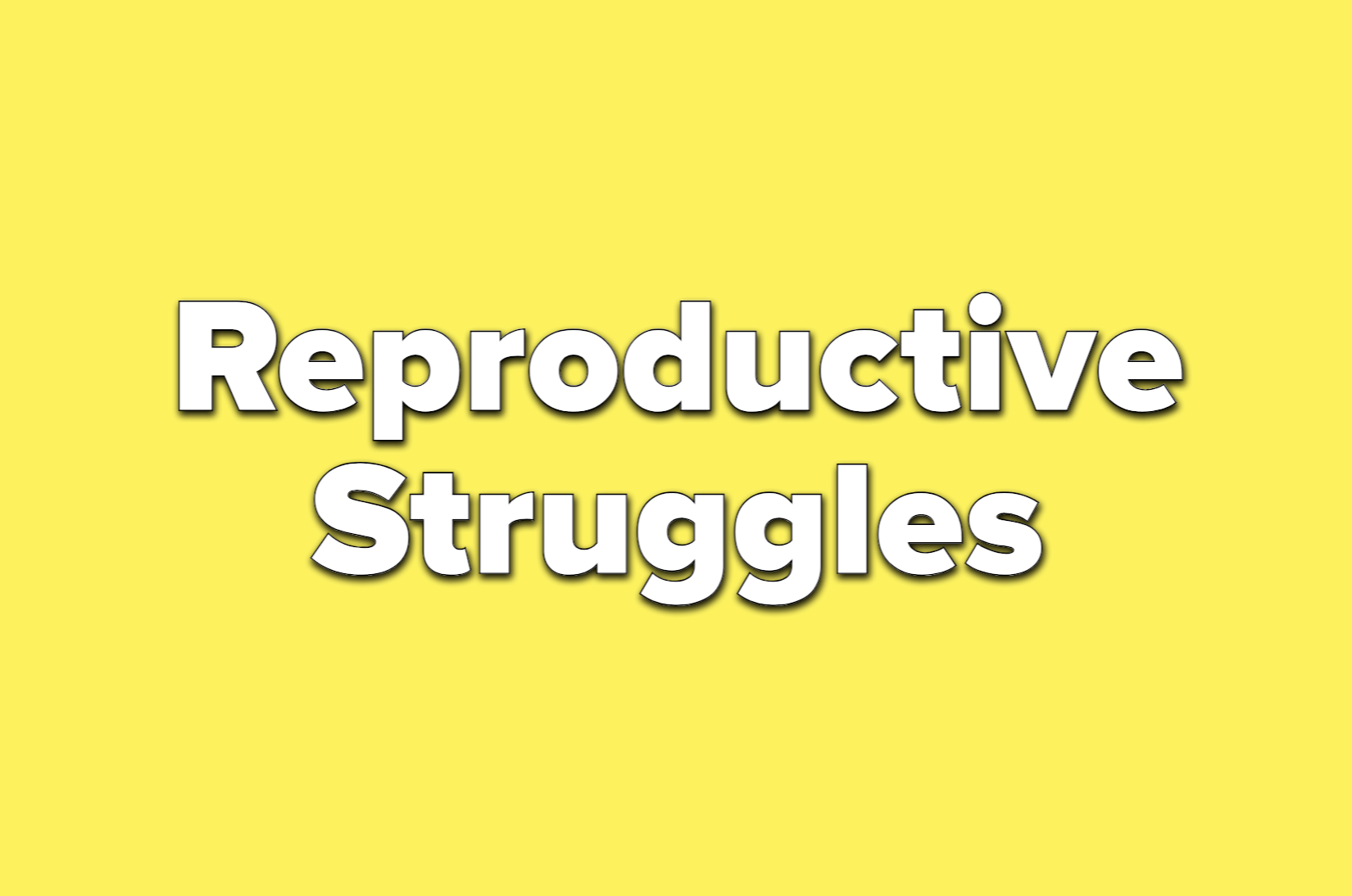 Text reads Reproductive struggles