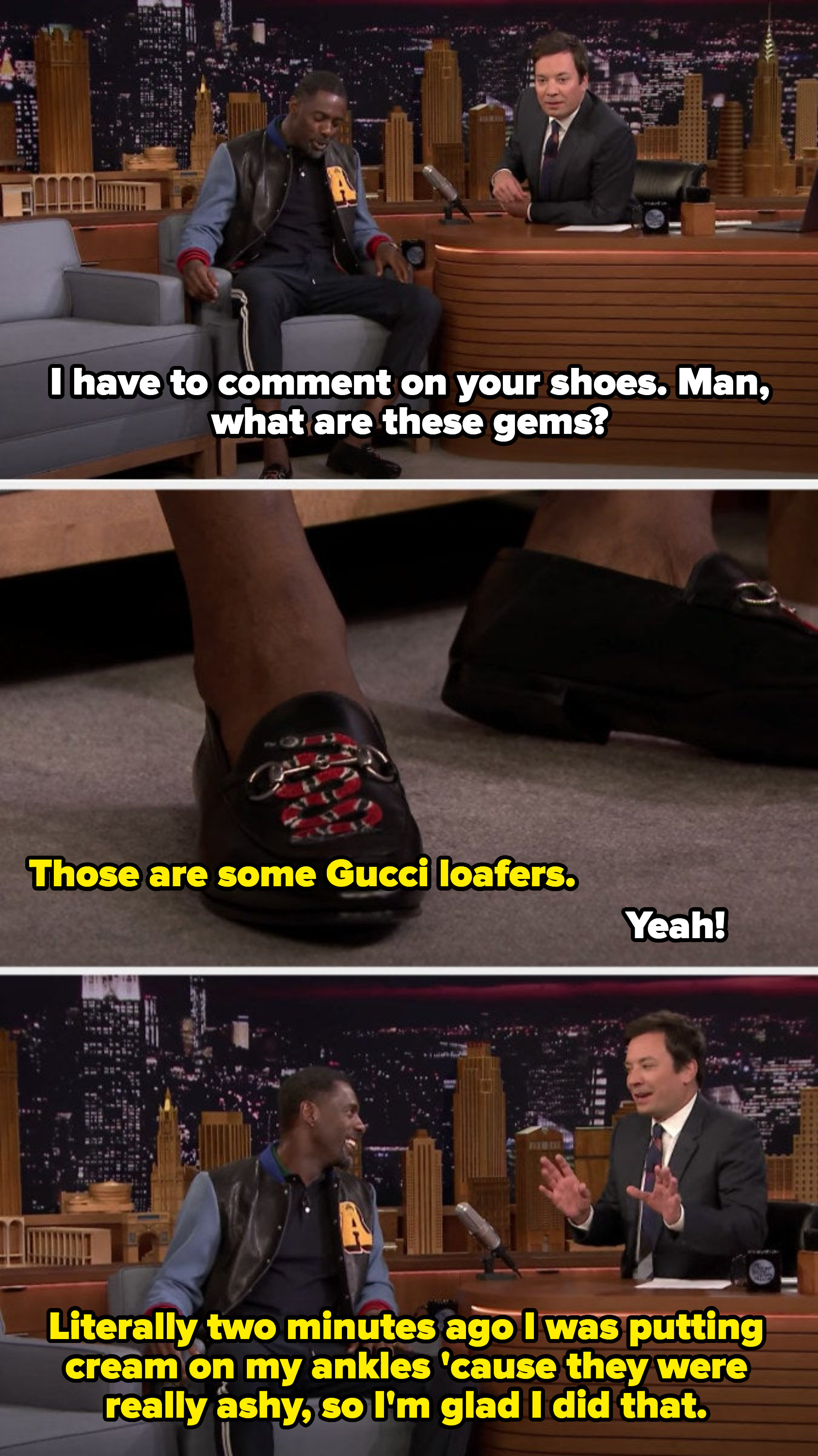 Fallon pointing out Idris's Gucci shoes, the camera doing a close-up, and Idris saying he just put cream on his ankles because they were ashy and he was so glad he did