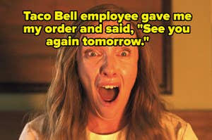 "The mom from ""Hereditary"" gasping with ""Taco Bell employee gave me my order and said, 'See you again tomorrow:"