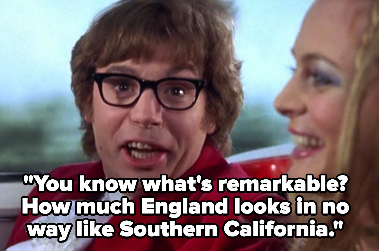 "Austin: ""You know what's remarkably? How much England looks in no way like Southern California"""