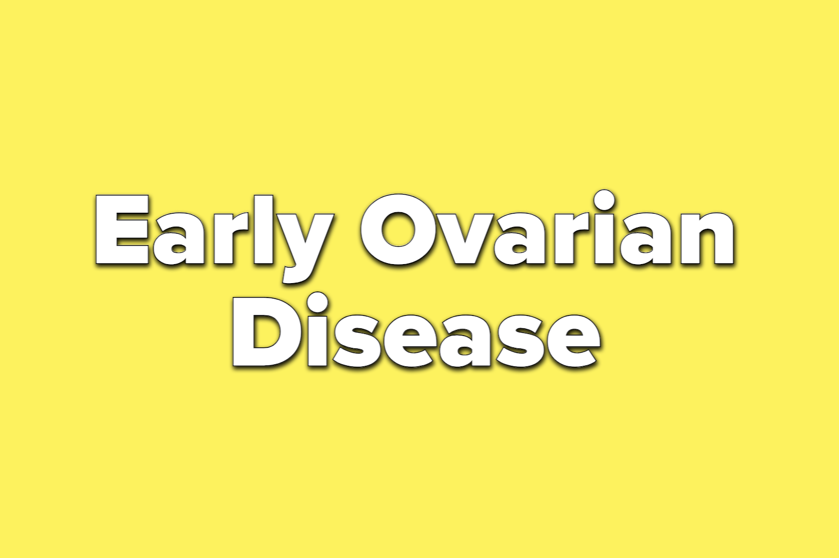 Text reads early ovarian disease