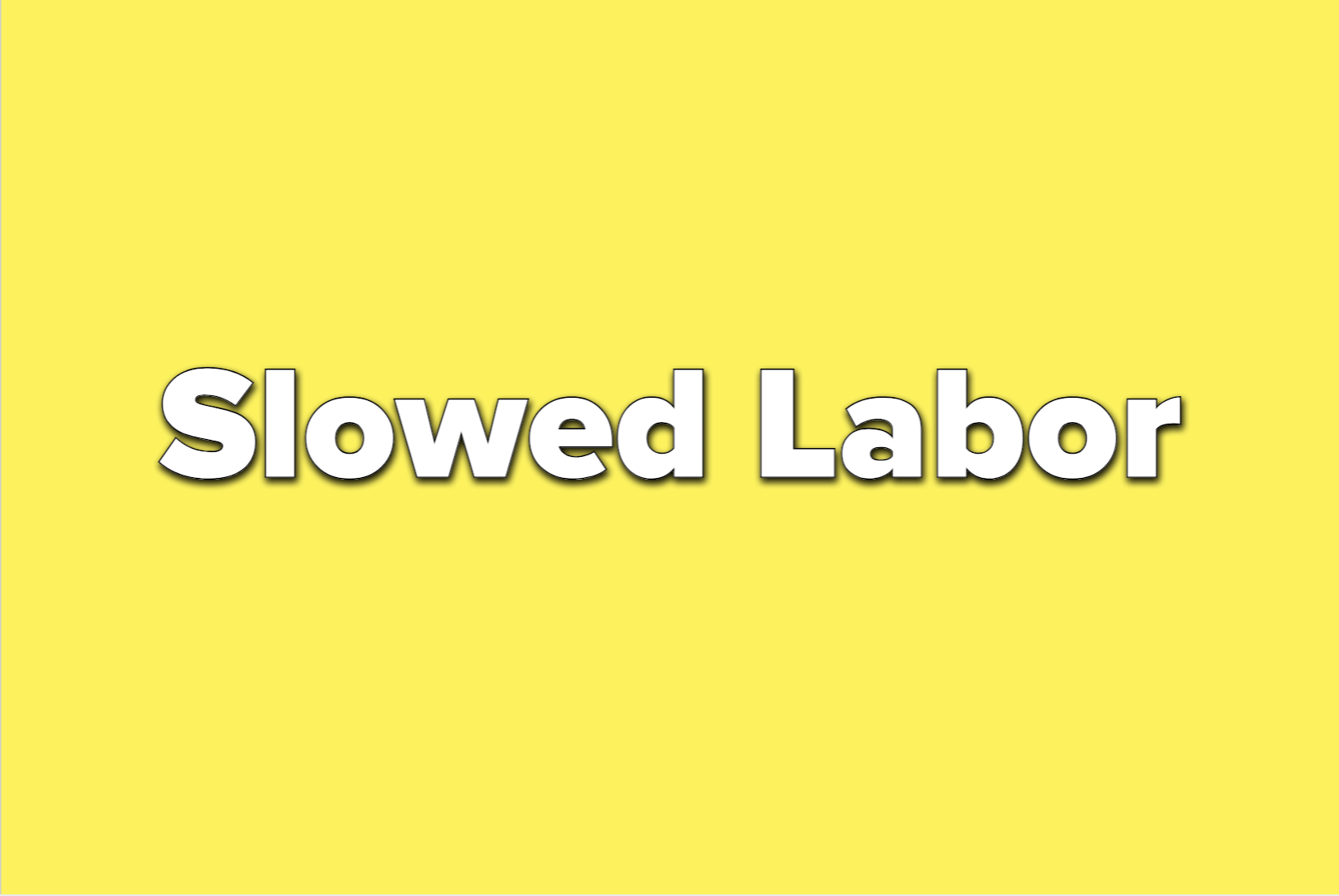 Text reads slowed labor