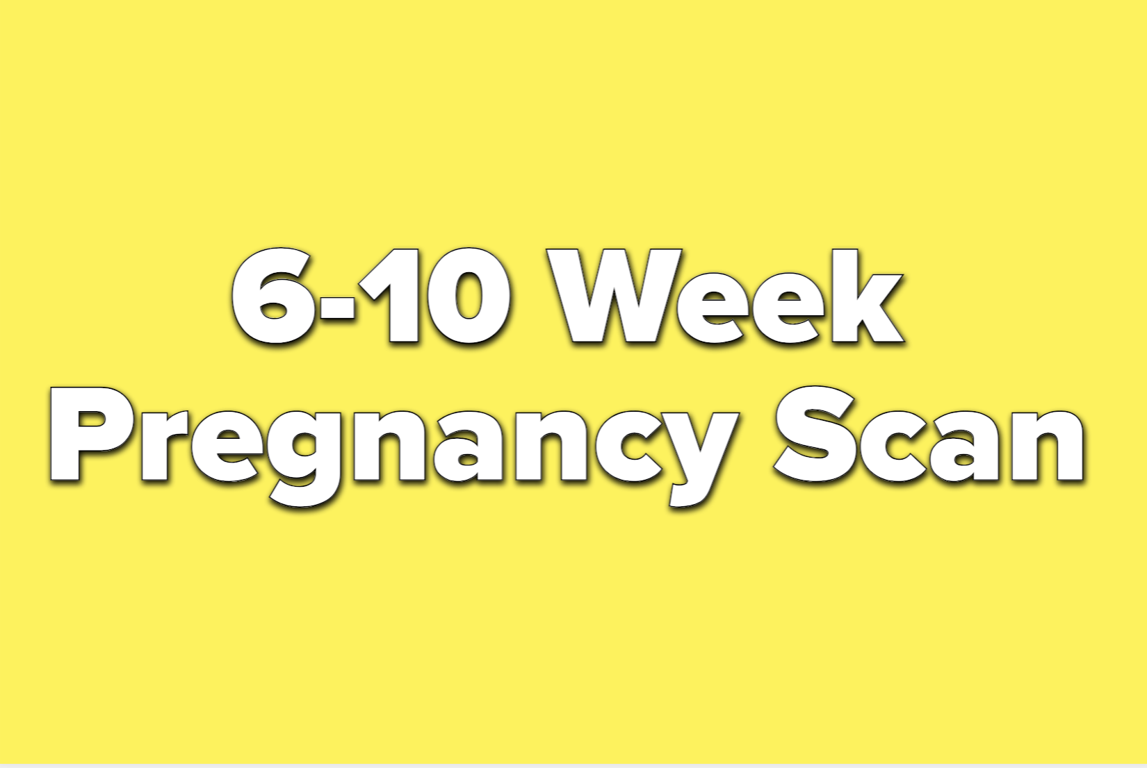text reads 6-10 week pregnancy scan