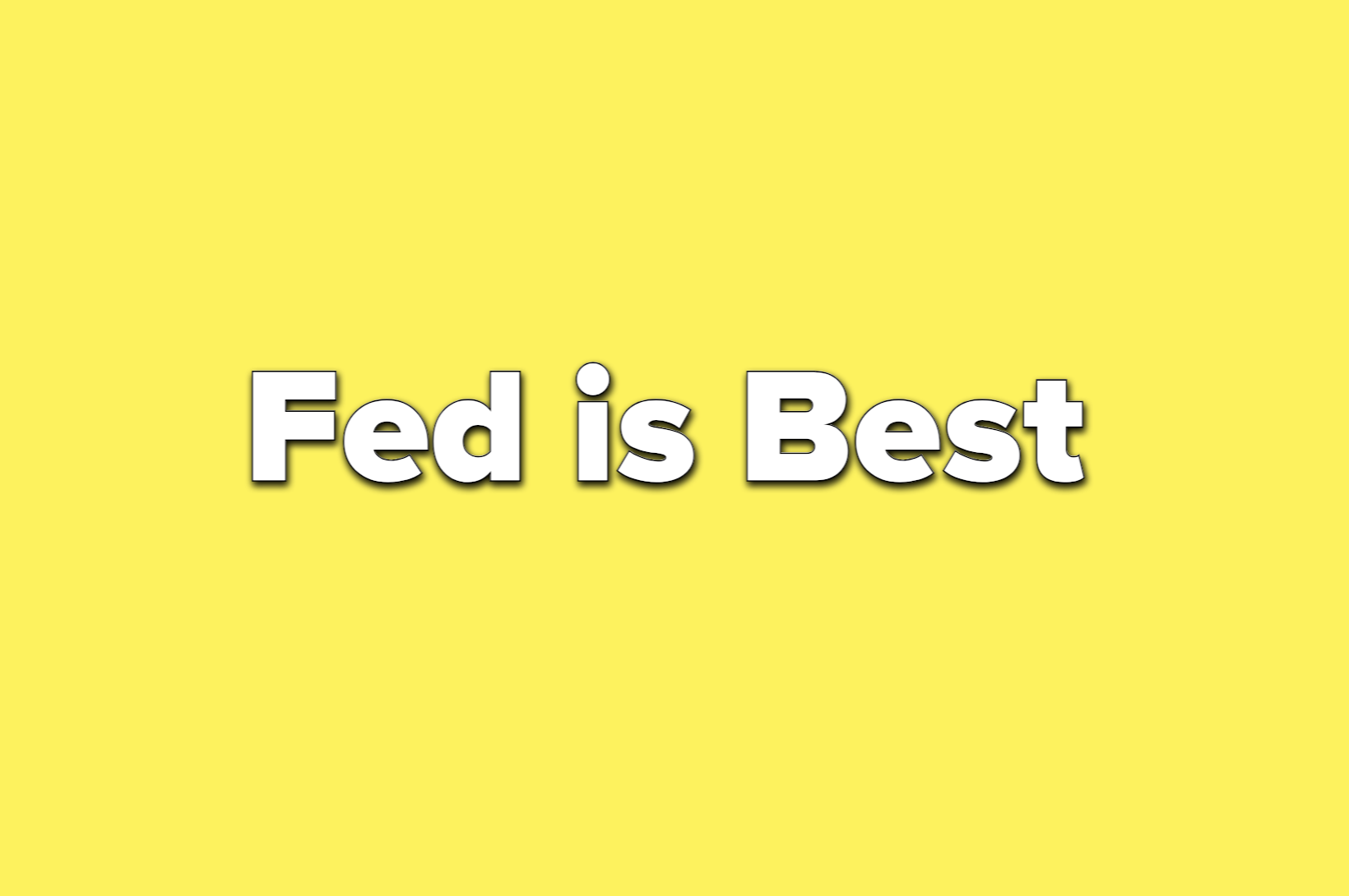 text reads fed is best