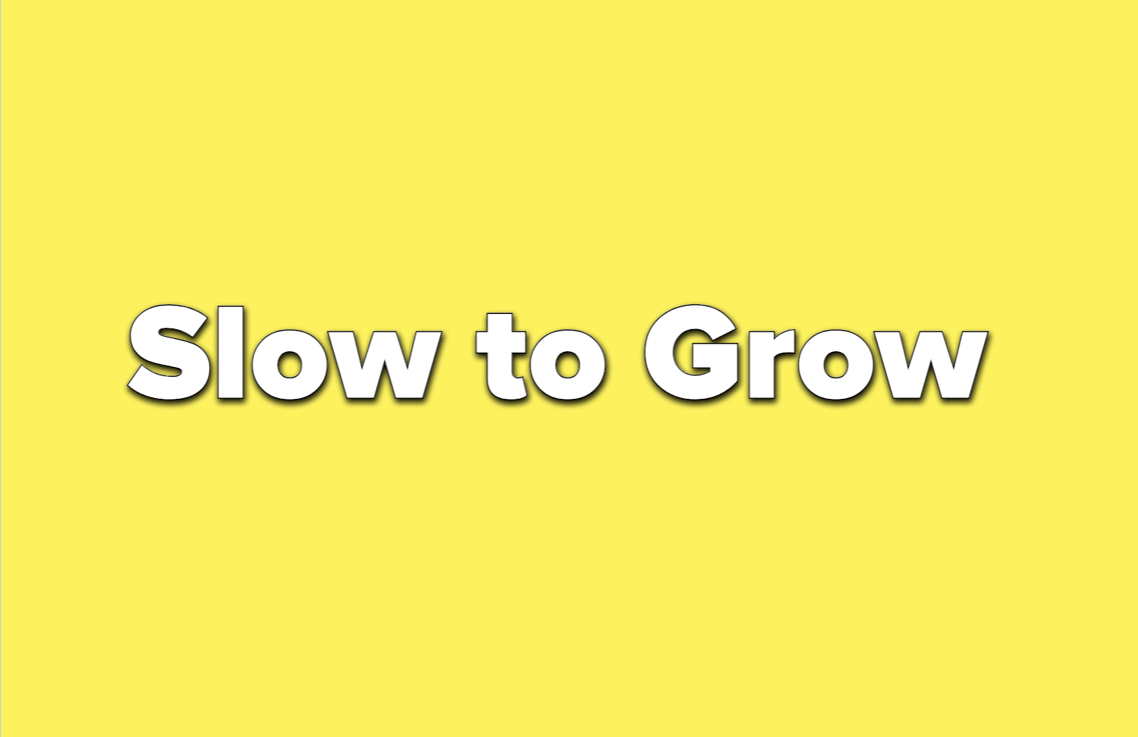 text reads slow to grow