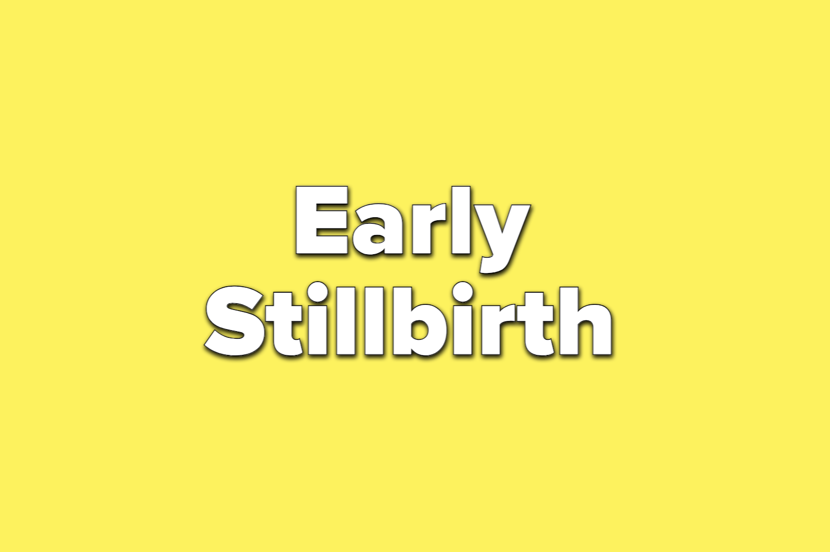 text reads early stillbirth