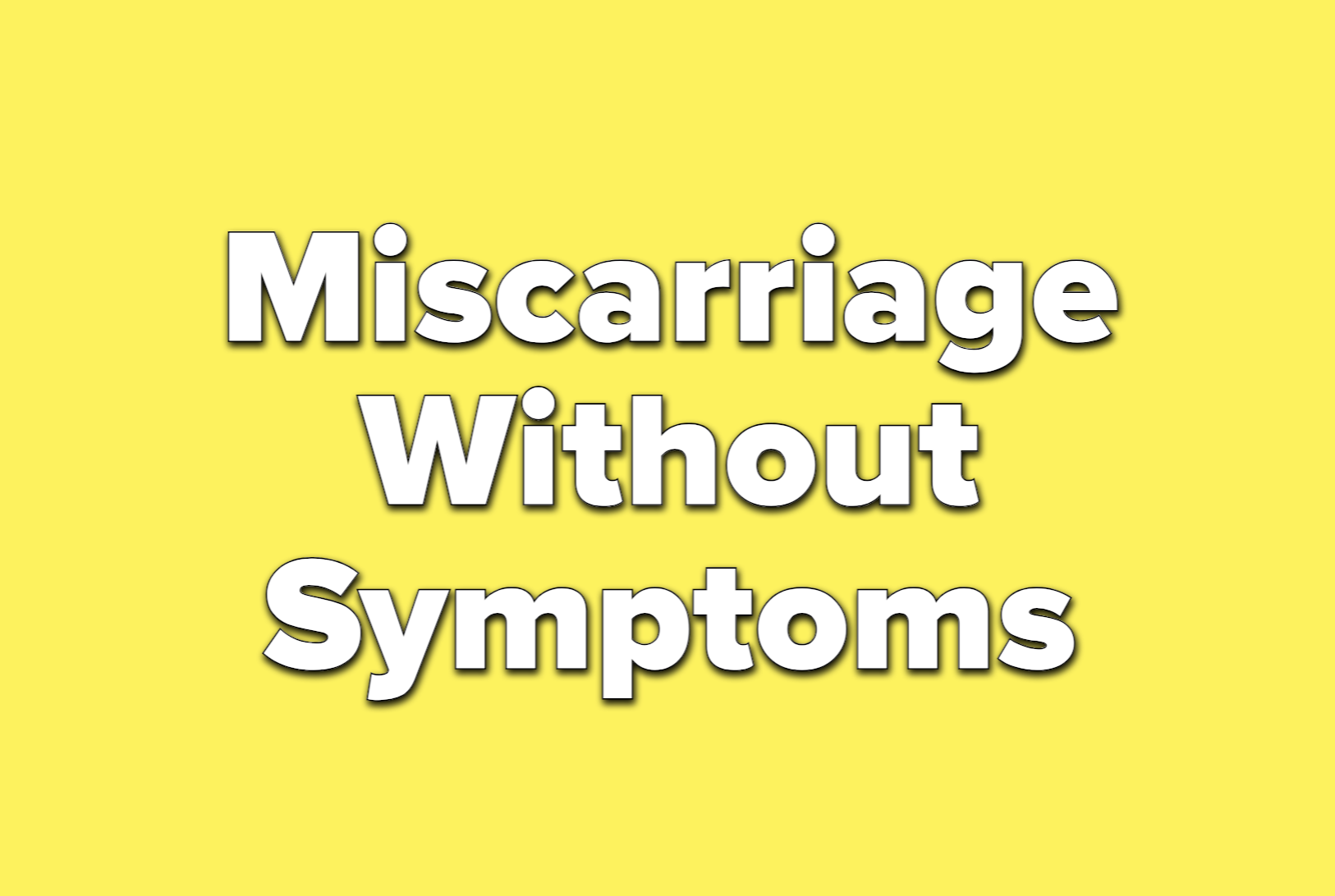 Text reads miscarriage without symptoms