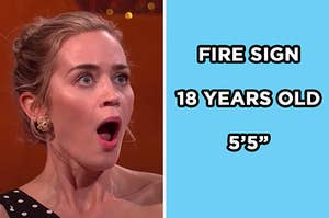 """On the left, Emily Blunt opening her mouth wide in shock, and on the right, """"fire sign, 18 years old, and 5'5'"""" typed out"""