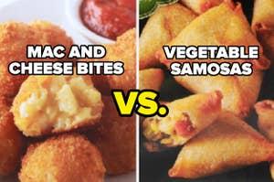 Mac and Cheese Bites vs. Vegetable Samosas