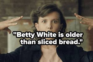 """""""betty white is older than sliced bread"""""""
