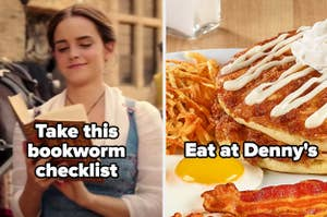 "Belle with the words ""Take this bookworm checklist"" and denny's breakfast with the words ""eat at Denny's"""