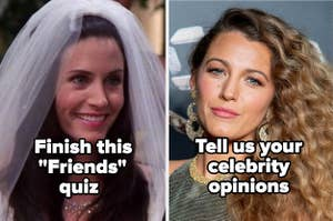 "Monica with the words ""Finish this 'friends' quiz"" and Blake lively with the words 'tell us your celebrity opinions'"