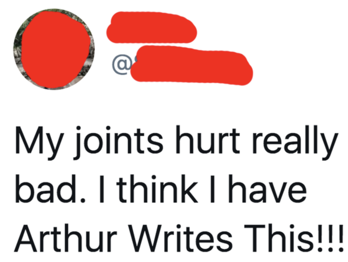 tweet reading my joints hurt i think i have arthur writes this