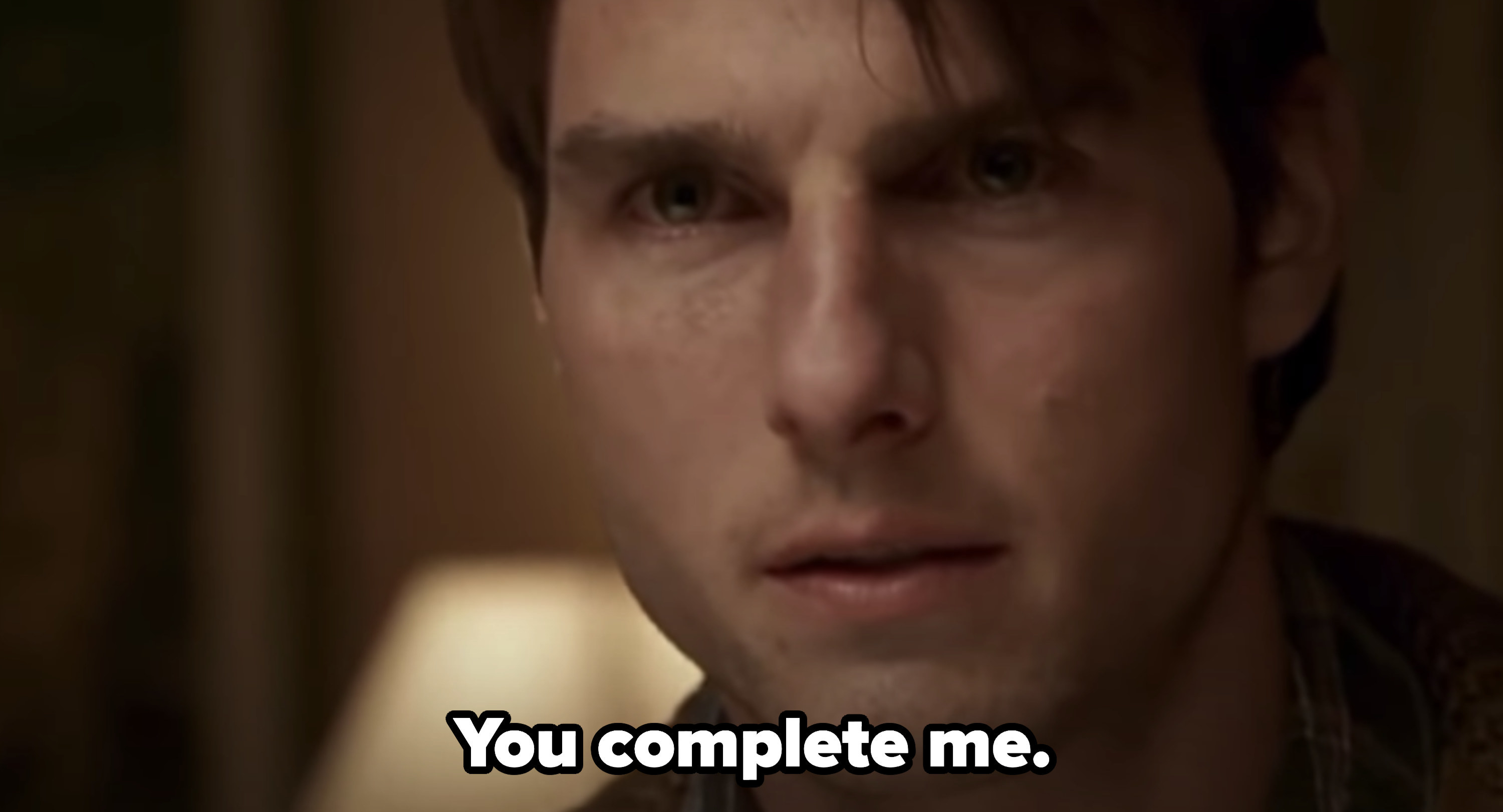 "Jerry Maguire saying, ""You complete me"""
