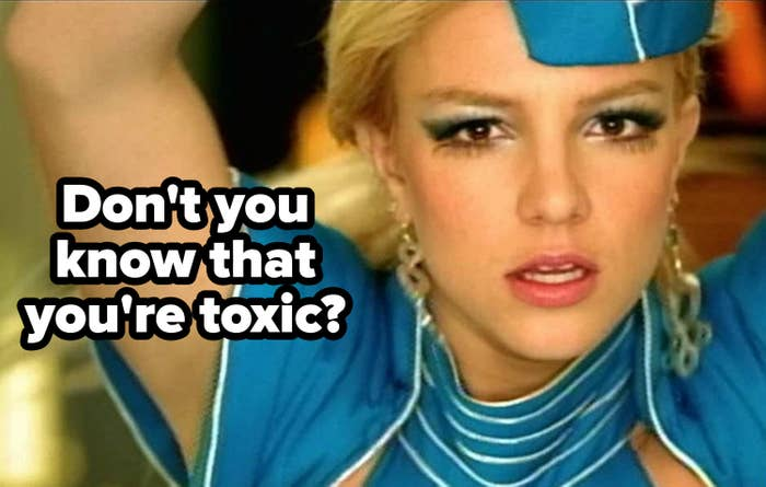 "Britney Spears singing: ""Don't you know that you're toxic?"""