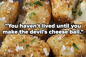 """""""you haven't lived until yo make the devil's cheese ball"""""""