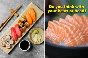 """An array of sushi is shown labeled, """"Do you think with your heart or head?"""""""