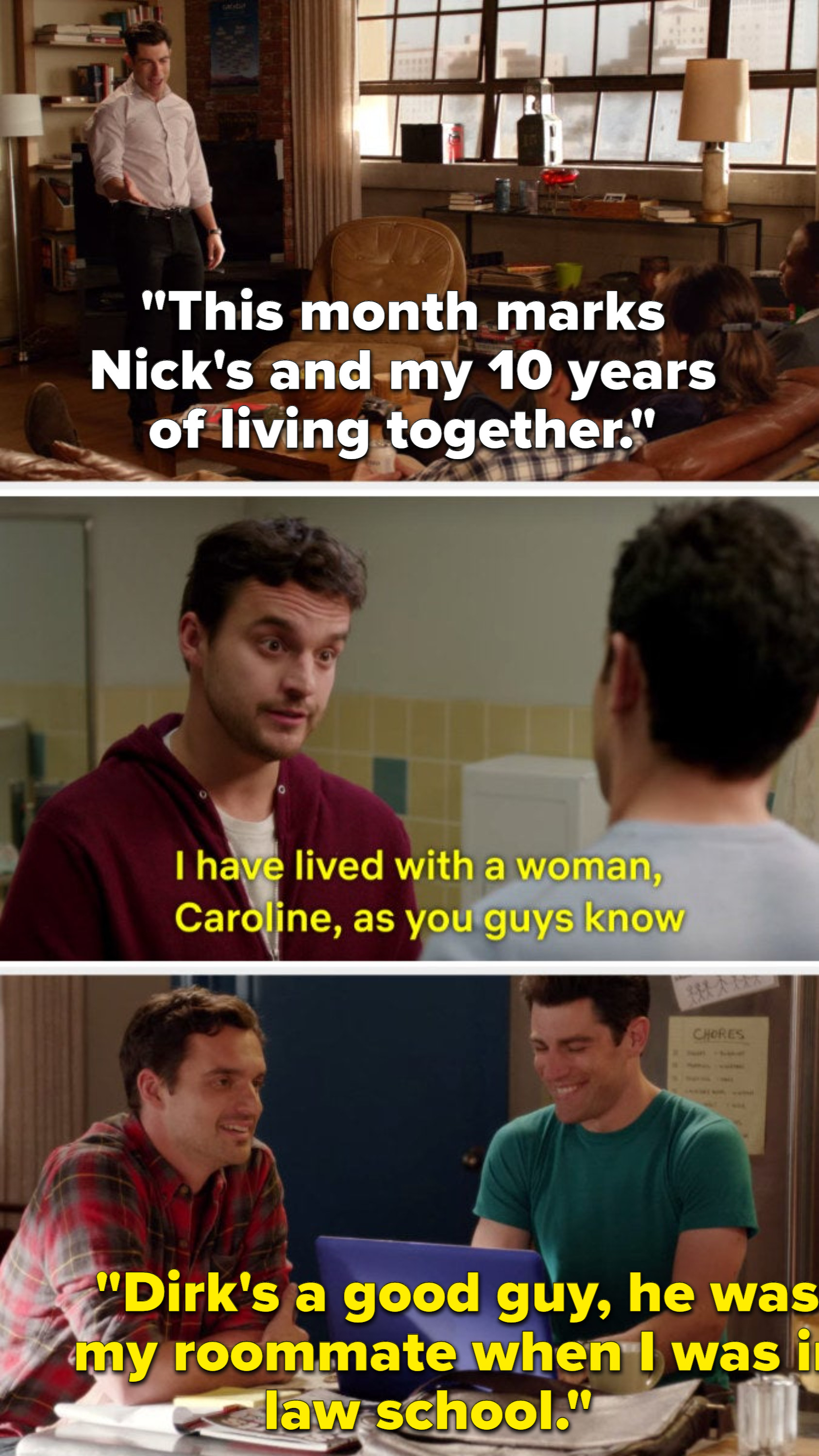 Schmidt saying that he and nick have lived together for 10 years, and nick explaining in two separate episodes that he's lived with caroline and dirk