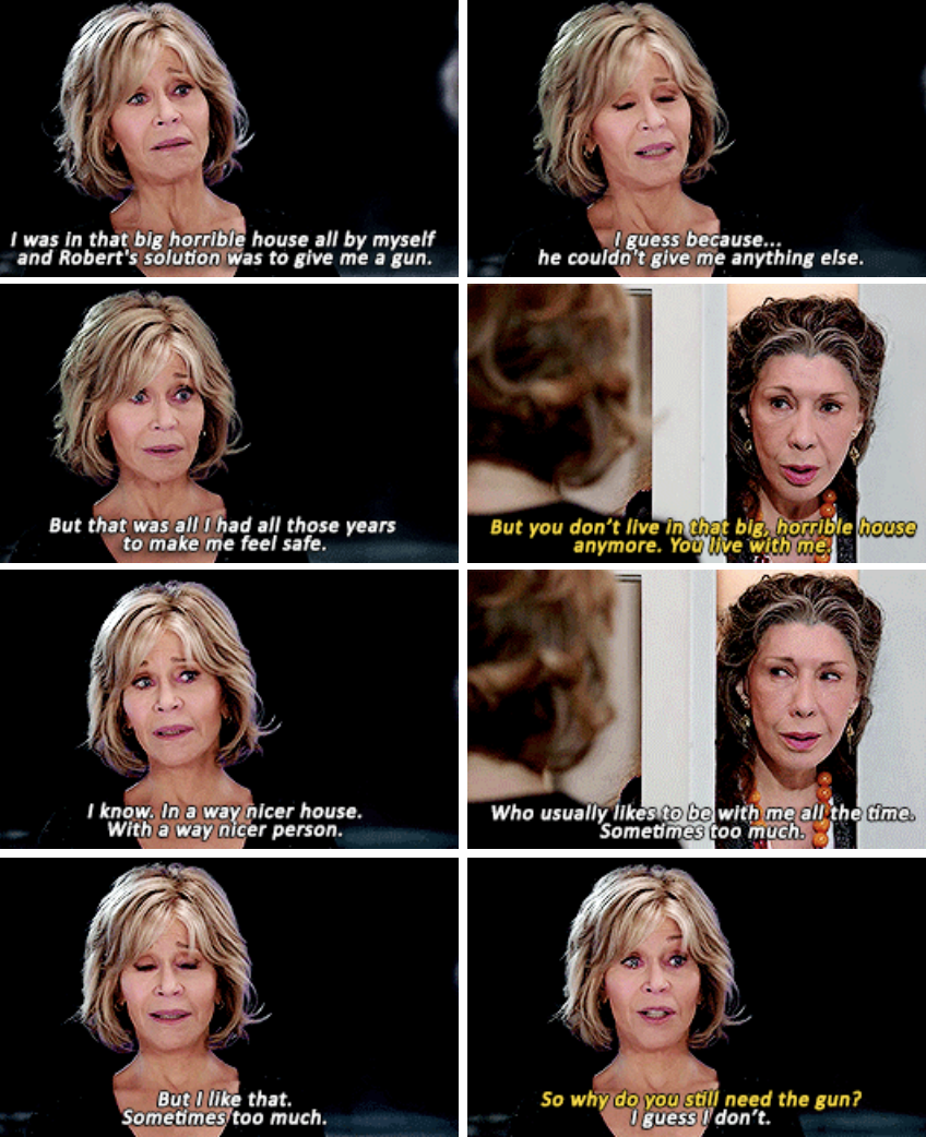 Grace telling Frankie how much she loves her, and why she doesn't need to have a gun in the house