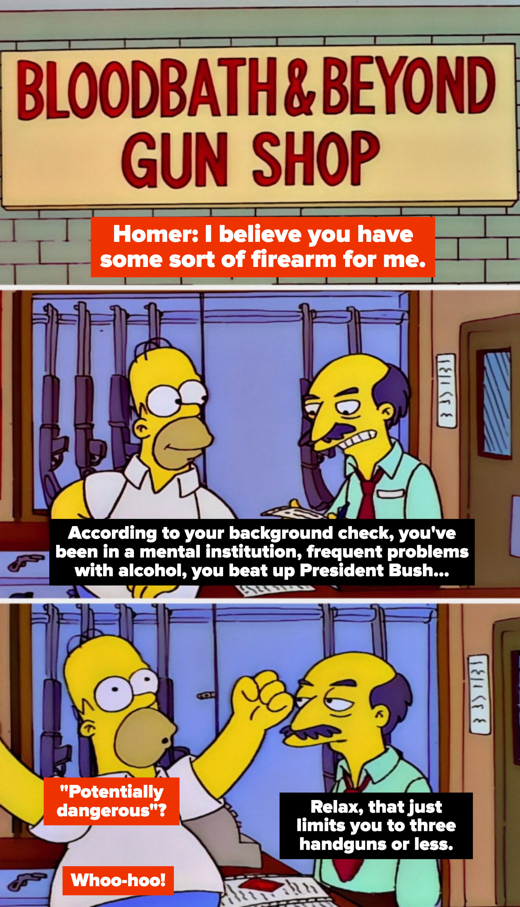 """The firearm clerk letting Homer buy a handgun, despite his background check: """"You've been in a mental institution, frequent problems with alcohol, you beat up President Bush"""""""