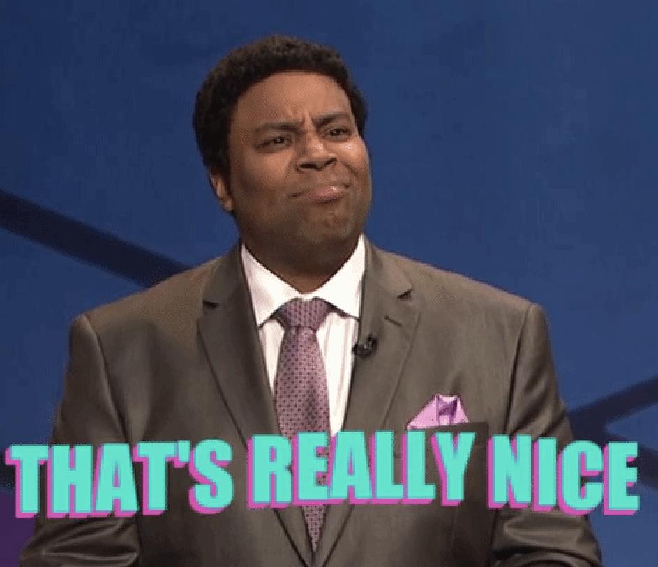"""Kenan Thomspon in SNL saying """"that's really nice"""""""