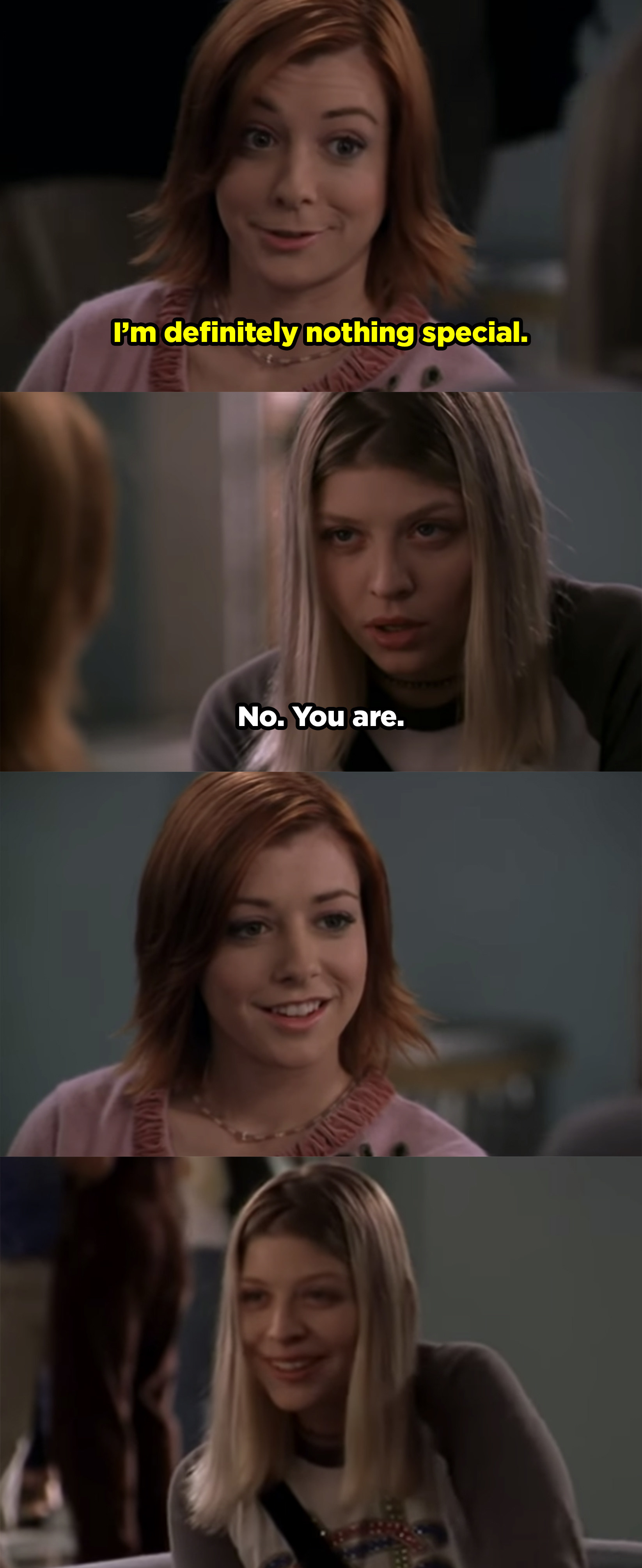 """Willow telling Tara that she doesn't feel like she's anything special and Tara replies """"No, you are."""""""