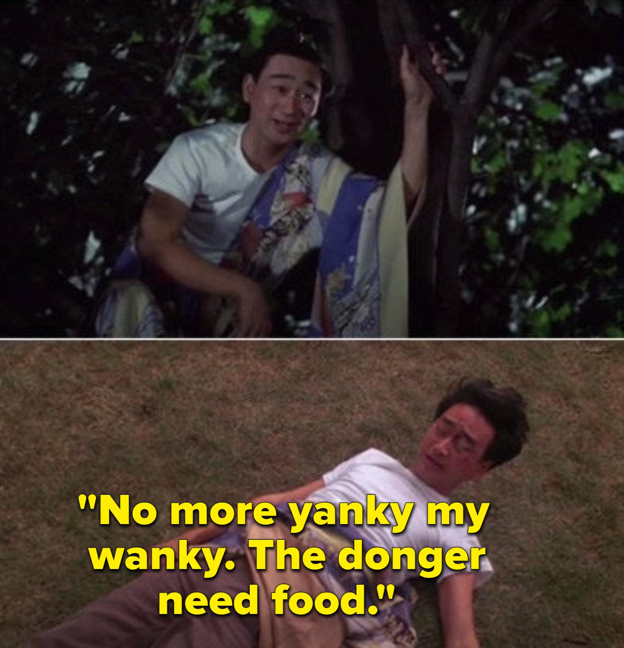 "Long Duk Dong saying ""No more yanky my wanky, the donger need food"""