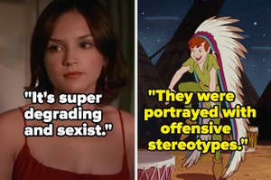 """'She's All That'"" was super degrading and sexist"" and ""Peter Pan"" was portrayed with offensive stereotypes"""