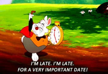 "rabbit from ""Alice in Wonderland"": ""I'm late for a very important date"""