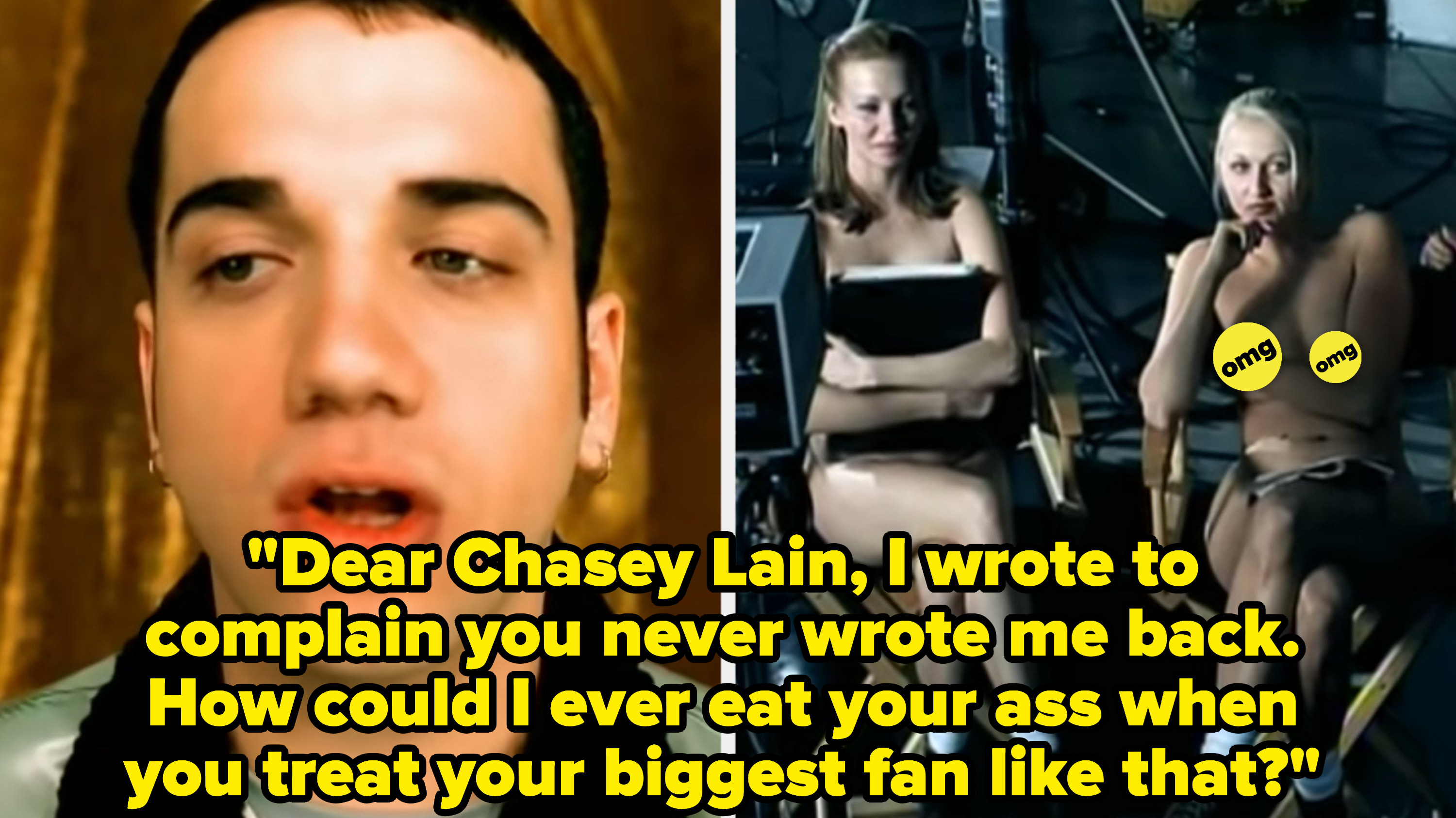 """Bloodhound Gang singing: """"Dear Chasey Lain, I wrote to complain you never wrote me back. How could I ever eat your ass when you treat your biggest fan like that?"""""""