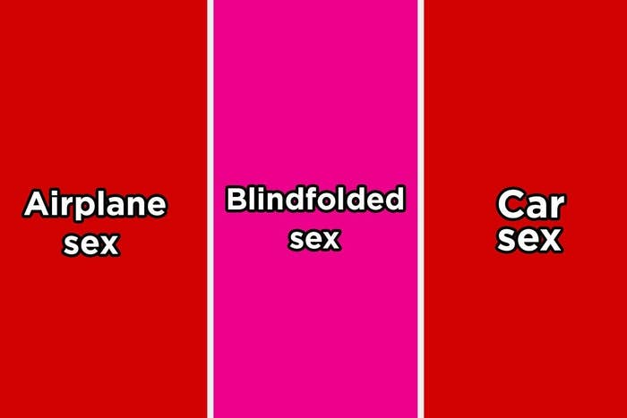 Airplane sex, blindfolded sex, and car sex