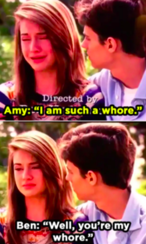 "Amy: ""I am such a whore,"" Ben: ""Well you're MY whore"""