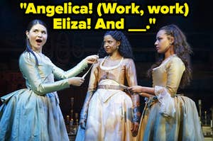 """Three women are gathered on a stage with a label that reads: """"Angelica! (Work, work!) Eliza! And Peggy!"""""""