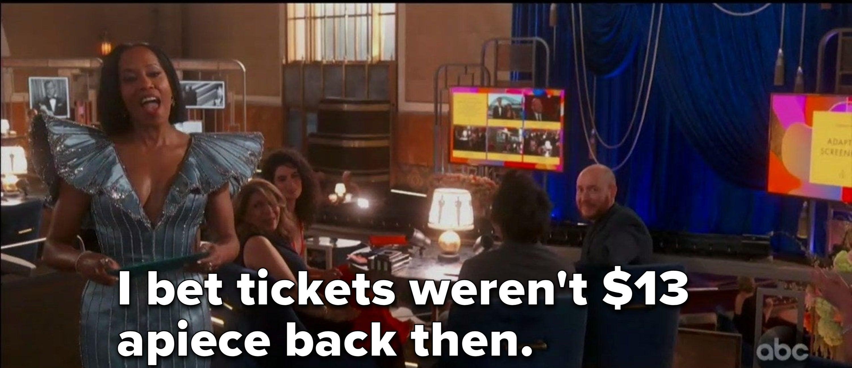 "Regina King saying, ""I bet tickets weren't $13 apiece back then"""