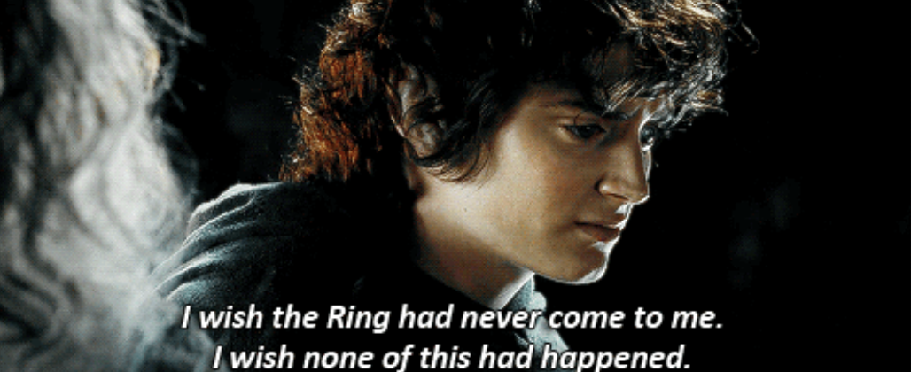 "Frodo: ""I wish the Ring had never come to me. I wish none of this had happened"""