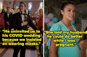 "One said, ""He uninvited us to his COVID wedding because we insisted on wearing masks"" and another said, ""She told my husband he could do better while I was pregnant"""