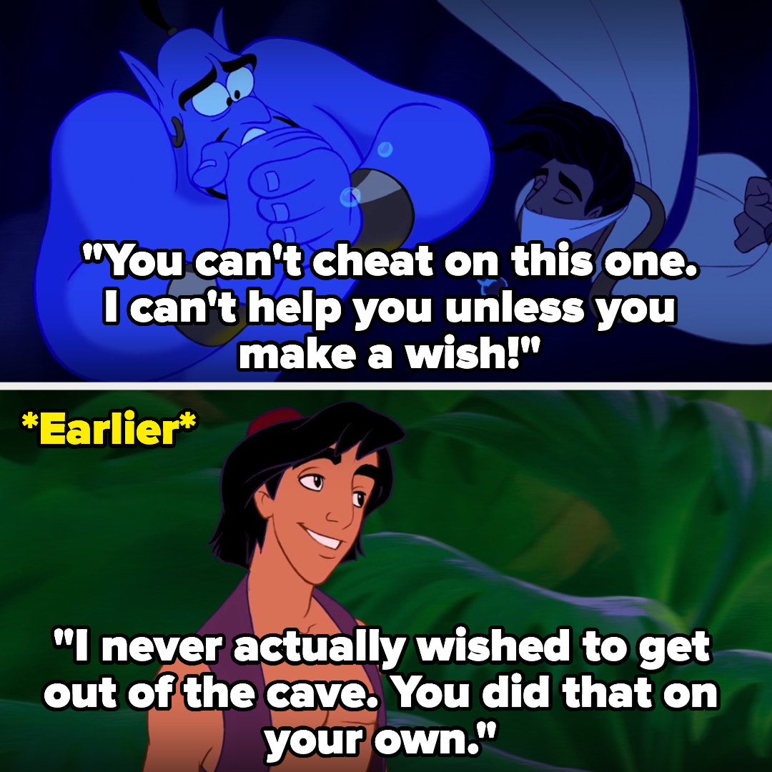 The Genie saying he can't cheat and he can't help Aladdin unless he makes a wish, when earlier, Aladdin points out that the Genie got Aladdin out of the cave without him wishing for it