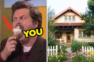 "On the left, Ron Swanson licking a vanilla ice cream cone on ""Parks and Rec"" with an arrow pointing to the cone and ""you"" typed next to it, and on the left, a charming house surrounded by trees, flowers, and a picket fence"
