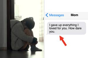 """Girl crouching over looking sad on the left, and a text message from her mom on the right that says """"I gave up everything I loved for you. How dare you."""""""