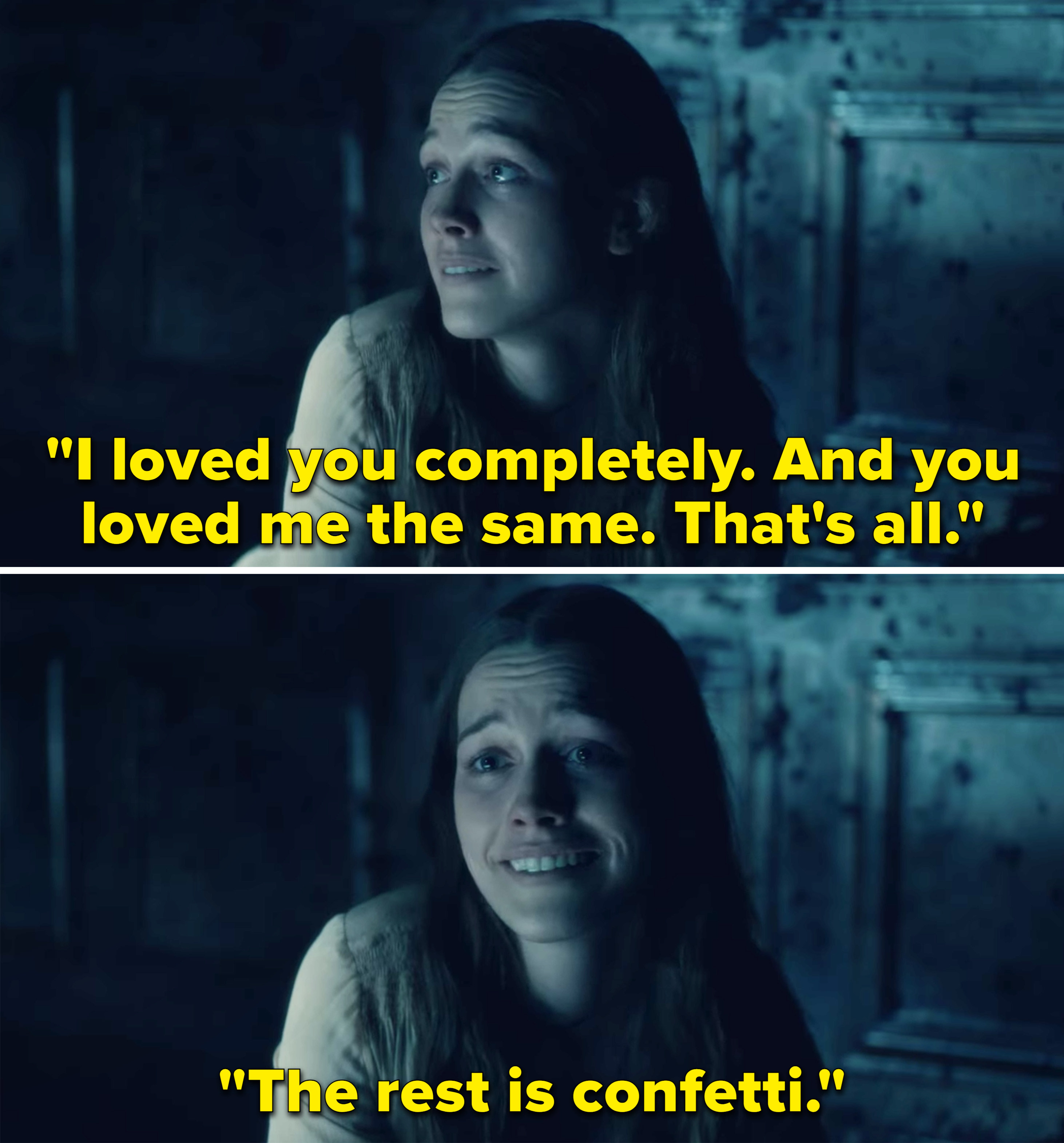 "Nell saying, ""I loved you completely. And you loved me the same. That's all. The rest is confetti"""