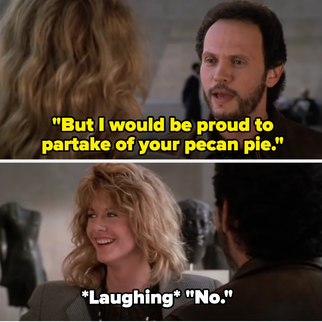 "Harry says ""But I would be proud to partake of your pecan pie"" and Sally looks to the side and says ""No"" while laughing"